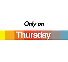 Only on Thursday by lifedesigns