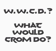 What Would Crom Do? by Kevin  Whitaker