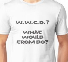 What Would Crom Do? Unisex T-Shirt