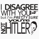 I disagree but you're not Hitler by qushido