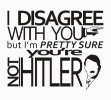 I disagree but you're not Hitler by qushido