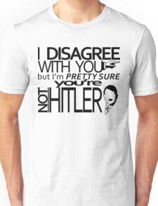 I disagree but you're not Hitler Unisex T-Shirt