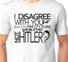 I disagree but you're not Hitler Unisex T-Shirt