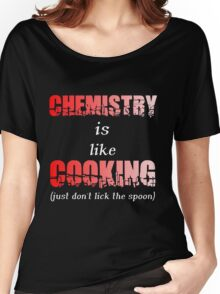 CHEMISTRY IS LIKE COOKING Women's Relaxed Fit T-Shirt