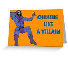 Chillin Villain Greeting Card