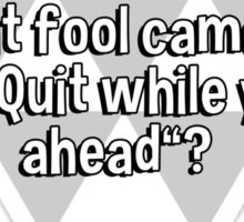 """If quitters never win' and winners never quit' what fool came up with' """"Quit while you're ahead""""? Sticker"""