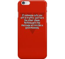 If someone cuts you off in traffic' just turn the other cheek. Nothing gets the message across like a good mooning. iPhone Case/Skin