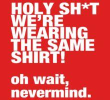 Same Shirt by ShirtsAreLame