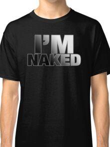 I'm Naked Classic T-Shirt
