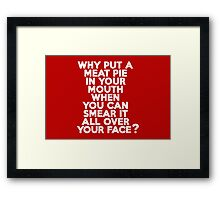 Why put a meat pie in your mouth when you can smear it all over your face? Framed Print