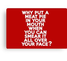 Why put a meat pie in your mouth when you can smear it all over your face? Canvas Print