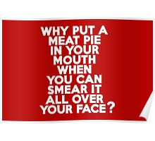 Why put a meat pie in your mouth when you can smear it all over your face? Poster