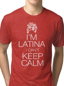 I'm Latina I can't keep calm Tri-blend T-Shirt