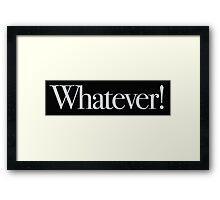 Clueless - Whatever! Framed Print