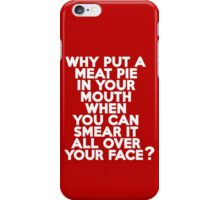 Why put a meat pie in your mouth when you can smear it all over your face? iPhone Case/Skin