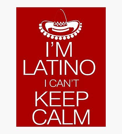 I'm Latino I can't keep calm Photographic Print