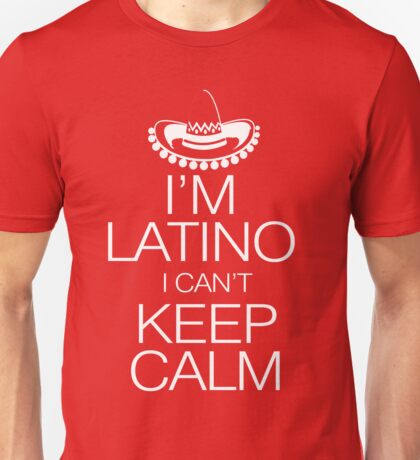 I'm Latino I can't keep calm Unisex T-Shirt