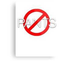 No pants Metal Print