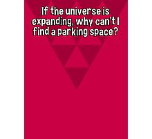 If the universe is expanding' why can't I find a parking space? Photographic Print