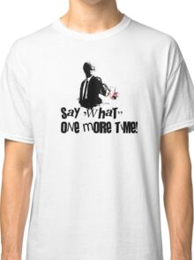Say 'What' one more time! Classic T-Shirt