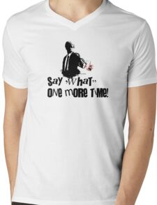 Say 'What' one more time! Mens V-Neck T-Shirt