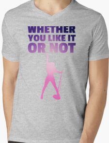 Whether You Like It or Not Mens V-Neck T-Shirt