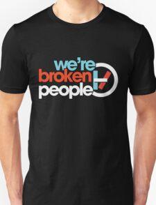 We're Broken People T-Shirt