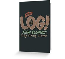 All New LOG!! Greeting Card