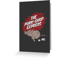 The Pork-chop Express Greeting Card