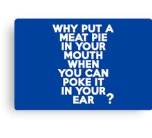 Why put a meat pie in your mouth when you can poke it in your ear? Canvas Print