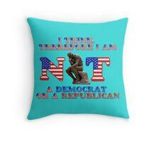 I THINK...so I am NOT a Democrat or a Republican! Throw Pillow