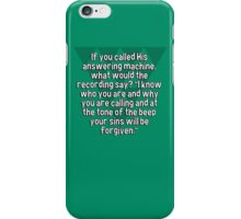 "If you called His answering machine' what would the recording say? ""I know who you are and why you are calling and at the tone of the beep your sins will be forgiven."" iPhone Case/Skin"