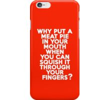 Why put a meat pie in your mouth when you can squish it through your fingers? iPhone Case/Skin