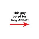 This guy voted for Tony Abbott ---> by BeggarsAll
