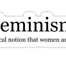 Feminism: the radical notion that women are people Sticker