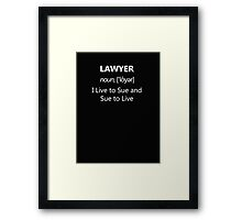 Lawyer: I live to sue and sue to live Framed Print