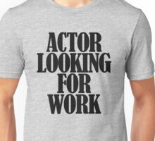Actor looking for work Unisex T-Shirt