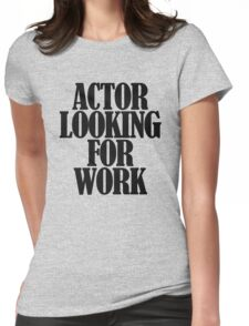 Actor looking for work Womens Fitted T-Shirt