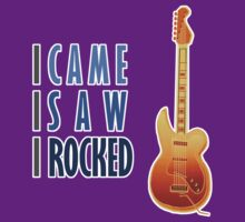I Came I Saw I Rocked by evisionarts