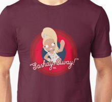 Sashay, Away! Unisex T-Shirt