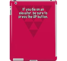 If you die on an elevator' be sure to press the UP button. iPad Case/Skin