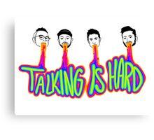 Talking is Hard Canvas Print
