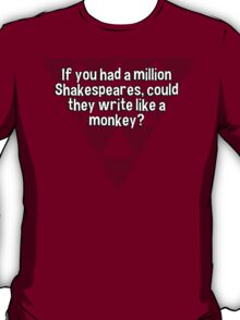 If you had a million Shakespeares' could they write like a monkey? T-Shirt
