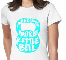 needs more kettlebell Womens Fitted T-Shirt