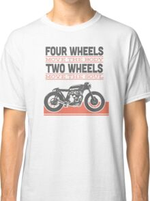 four wheels moves the body two wheels moves the soul Classic T-Shirt