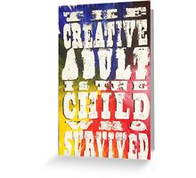 the creative adult is the child who survived Greeting Card