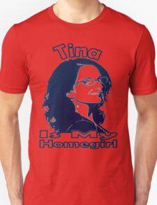 Tina Is My Homegirl Unisex T-Shirt