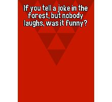 If you tell a joke in the forest' but nobody laughs' was it funny? Photographic Print
