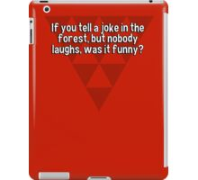 If you tell a joke in the forest' but nobody laughs' was it funny? iPad Case/Skin