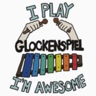 I&#x27;m Awesome, I play Glockenspiel! by rubblepubble